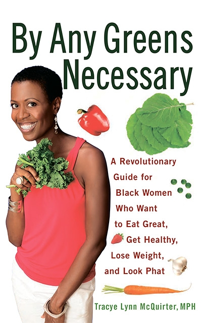By Any Greens Necessary A Revolutionary Guide for Black Women Who Want to Eat Great, Get Healthy