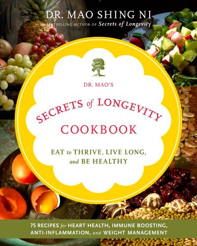 Dr. Mao's Secrets of Longevity Cookbook Eating for Health, Happiness, and Long Life