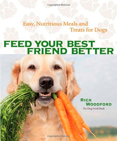 Feed Your Best Friend Better Easy, Nutritious Meals and Treats for Dogs