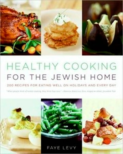Healthy Cooking for the Jewish Home 200 Recipes for Eating Well on Holidays and Every Day