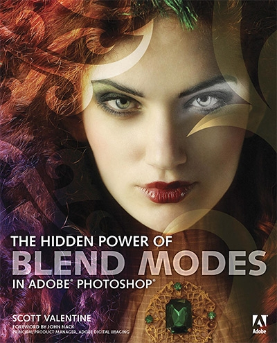 Scott Valentine, The Hidden Power of Blend Modes in Adobe Photoshop