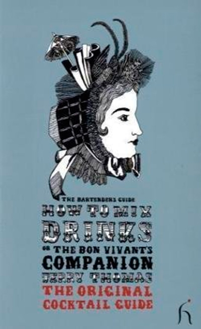 How to Mix Drinks or The Bon Vivant's Companion The Original Cocktail Guide