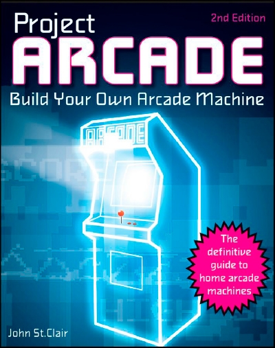Project Arcade: Build Your Own Arcade Machine (2nd edition)