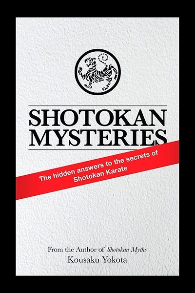 Shotokan Mysteries - The Hidden Answers to the Secrets of Shotokan Karate