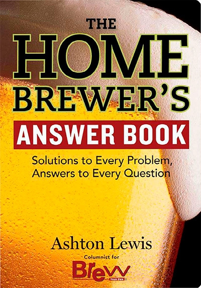 The Home Brewer's Answer Book: Solutions to Every Problem, Answers to Every Question
