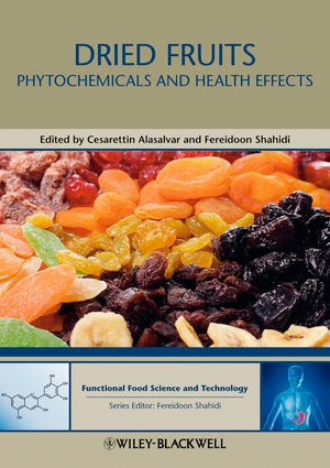 Dried Fruits: Phytochemicals and Health Effects (Hui: Food Science and Technology)