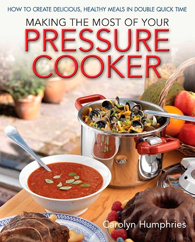 Making the Most of Your Pressure Cooker How to Create Healthy Meals in Double Quick Time