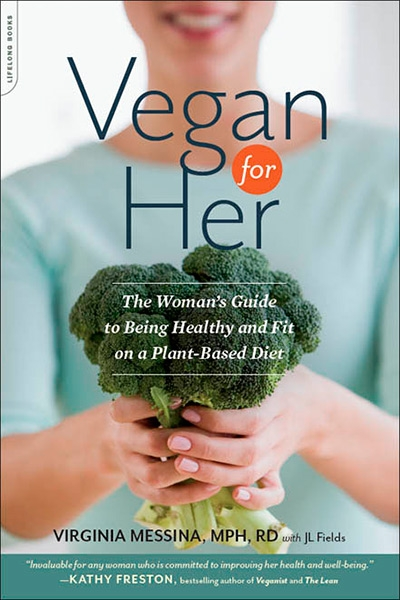 Vegan for Her The Woman's Guide to Being Healthy and Fit on a Plant-Based Diet