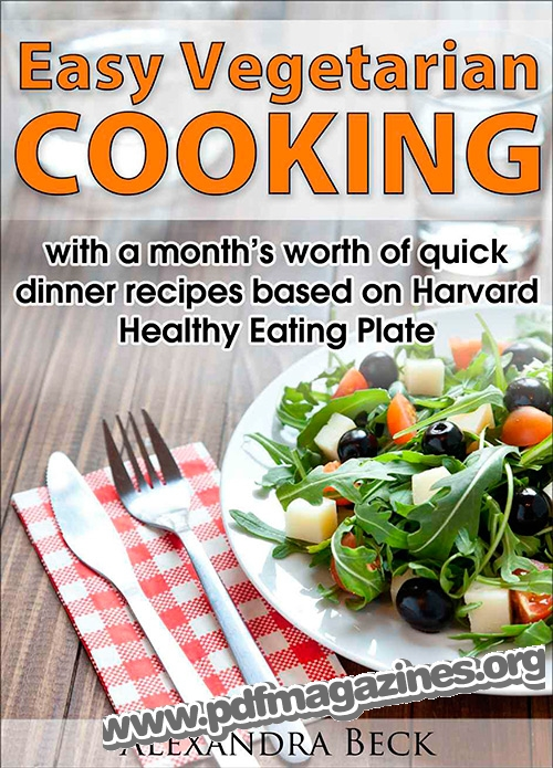 Easy Vegetarian Cooking - with a month's worth of quick dinner recipes based on Harvard Healthy Eating Plate