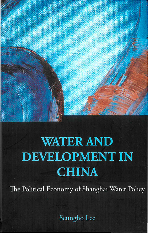 Water And Development in China: The Political Economy of Shanghai Water Policy