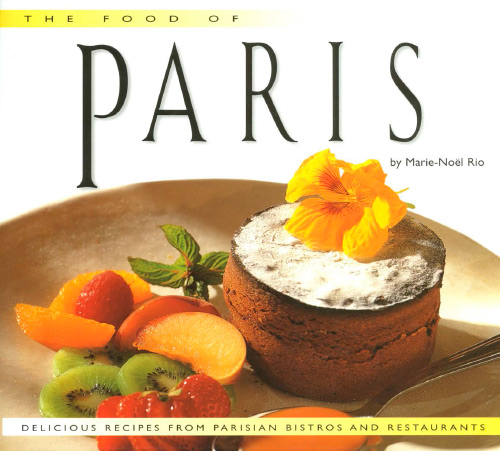 Food of Paris: Authentic Recipes from the City of Lights by Marie-Noel Rio and Jean-Francois Hamon