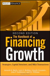 The Handbook of Financing Growth: Strategies, Capital Structure, and M&A Transactions, 2nd Edition