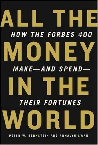 All the Money in the World: How the Forbes 400 Make - And Spend - Their Fortunes