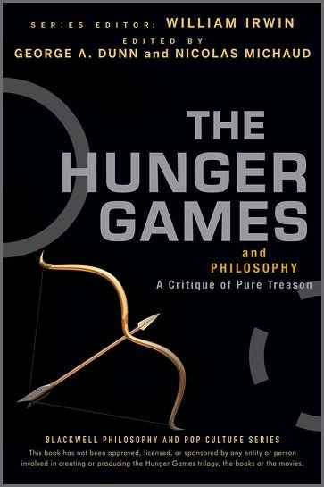 The Hunger Games and Philosophy: A Critique of Pure Treason by George A. Dunn, Nicolas Michaud, William Irwin