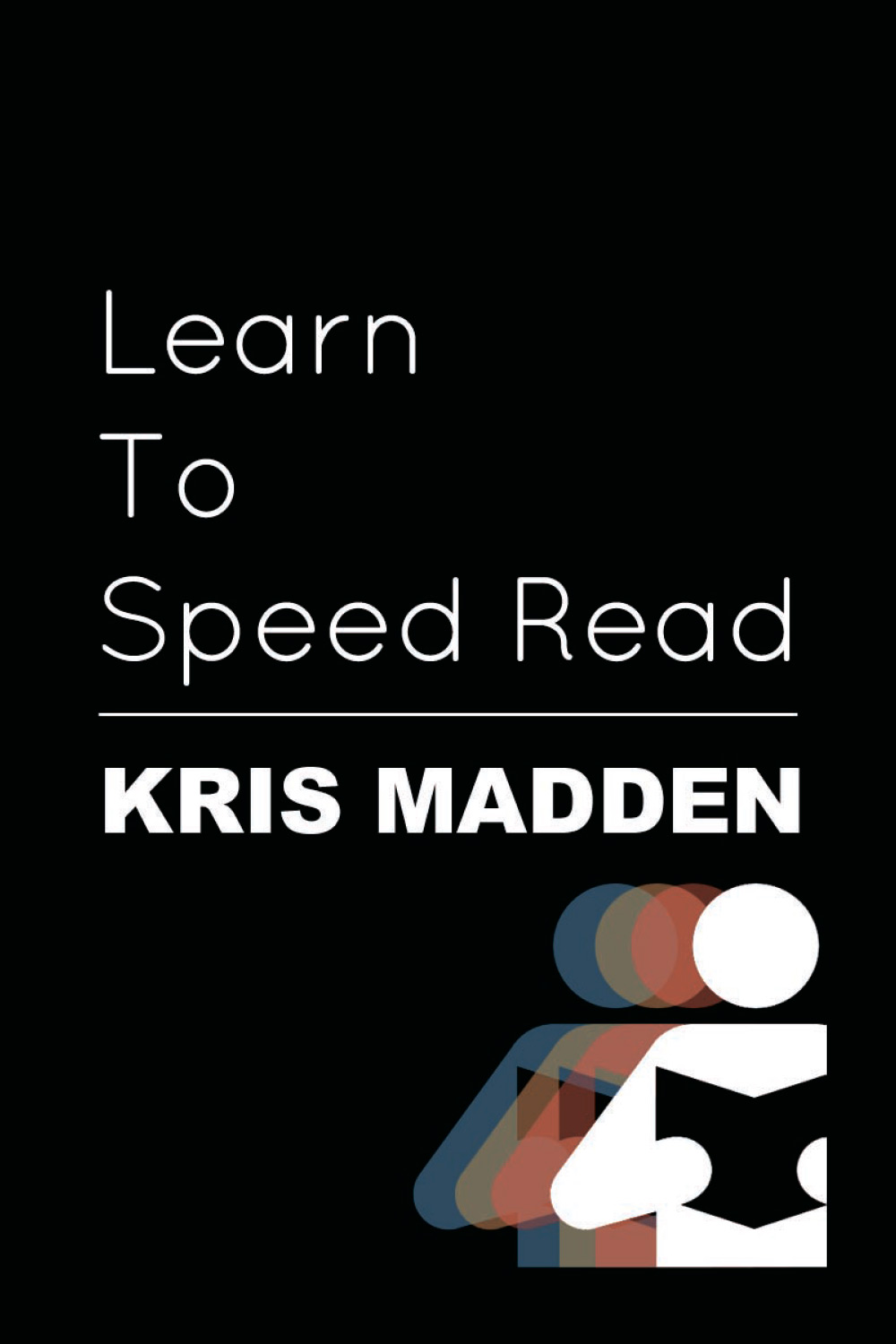Learn To Speed Read: The Official Kris Madden Workbook