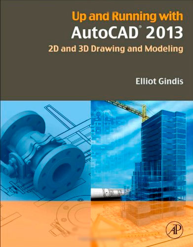 Up and Running with AutoCAD 2013: 2D and 3D Drawing and Modeling, 3rd Edition