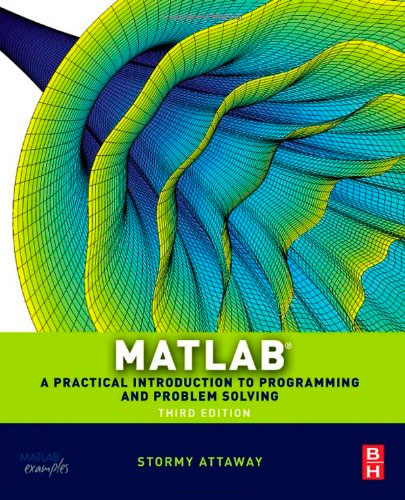 Matlab: A Practical Introduction to Programming and Problem Solving, 3 edition