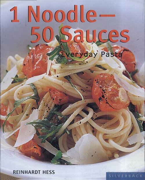 Reinhardt Hess - 1 Noodle - 50 Sauces: Everyday Pasta