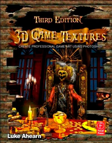 3D Game Textures: Create Professional Game Art Using Photoshop, 3rd edition