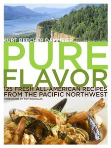 "Kurt Beecher Dammeier, ""Pure Flavor: 125 Fresh All-American Recipes from the Pacific Northwest"""