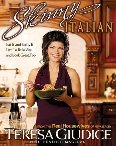 Skinny Italian: Eat It and Enjoy It Live La Bella Vita and Look Great, Too! by Teresa Giudice, Heather Maclean