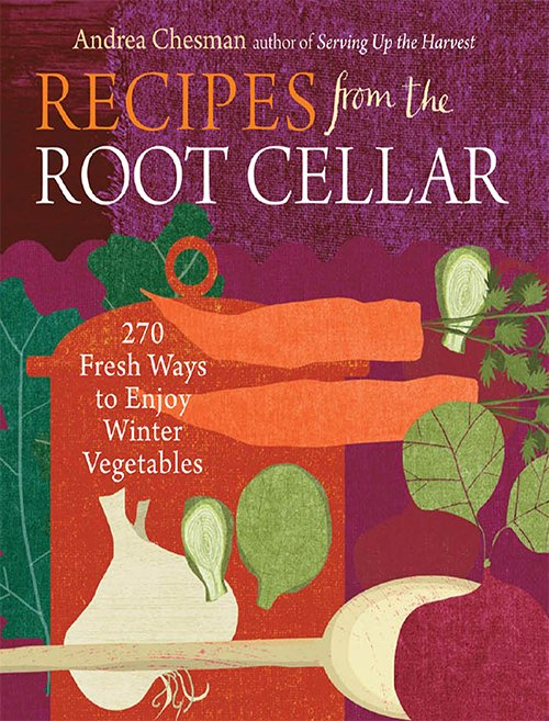 Recipes from the Root Cellar: 270 Fresh Ways to Enjoy Winter Vegetables By Andrea Chesman