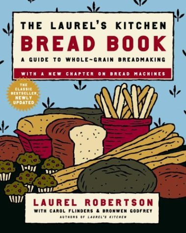 The Laurel's Kitchen Bread Book: A Guide to Whole-Grain Breadmaking