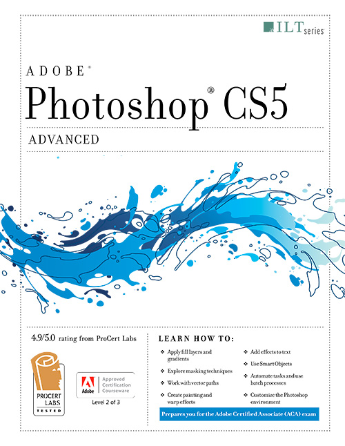 Photoshop Cs5: Advanced, ACA Edition + Certblaster, Student Manual