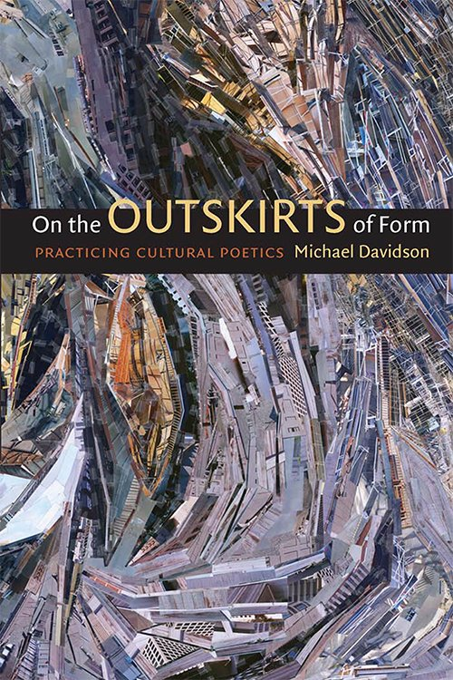Michael Davidson, On the Outskirts of Form: Practicing Cultural Poetics