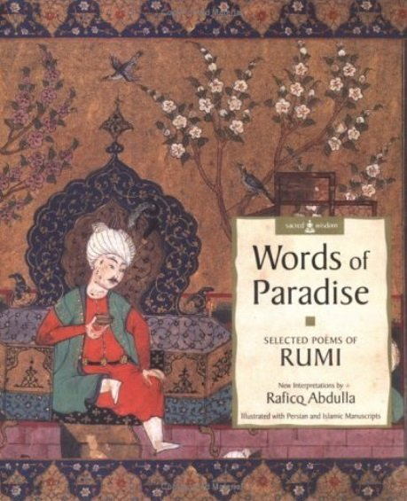 Jalāl al-Dīn Rūmī, ‎Raficq Abdulla - Words of Paradise: Selected Poems of Rumi