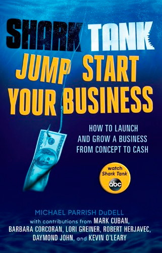 Shark Tank: Jump Start Your Business: How to Grow a Business from Concept to Cash