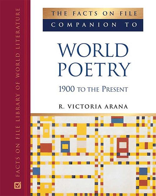 R. Victoria Arana The Facts on File Companion to World Poetry, 1900 to the Present