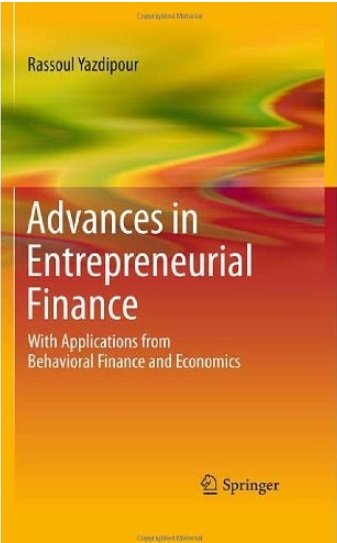 Rassoul Yazdipour - Advances in Entrepreneurial Finance: With Applications from Behavioral Finance and Economics