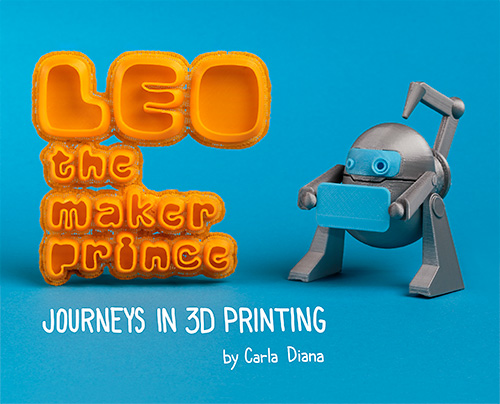 LEO the Maker Prince: Journeys in 3D Printing