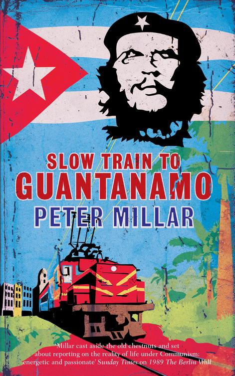 Slow Train to Guantanamo: A Rail Odyssey Through Cuba in the Last Days of the Castros