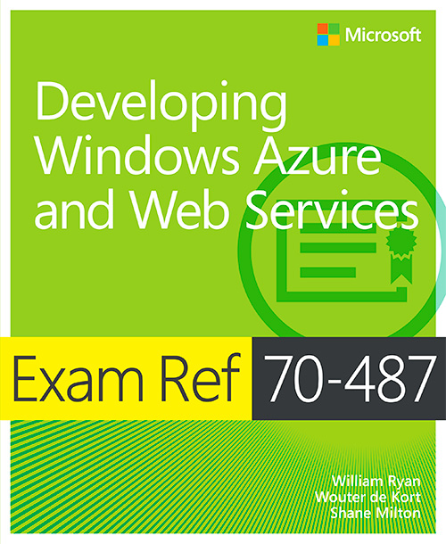 Developing Windows Azure and Web Services: Exam Ref 70-487