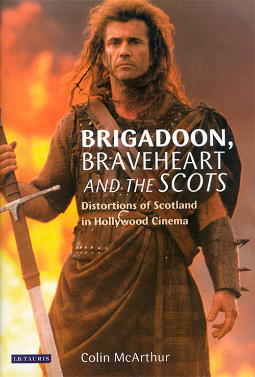 Brigadoon, Braveheart and the Scots: Distortions of Scotland in Hollywood Cinema