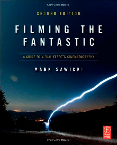 Filming the Fantastic: A Guide to Visual Effects Cinematography (2 edition)