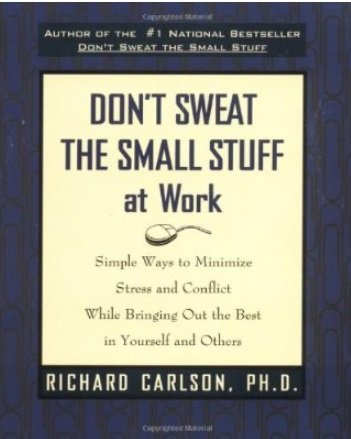 Richard Carlson - Don't Sweat the Small Stuff at Work: Simple Ways to Minimize Stress and Conflict While Bringing Out the Best in Yourself and Others