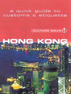 Hong Kong - Culture Smart!: The Essential Guide to Customs and Etiquette