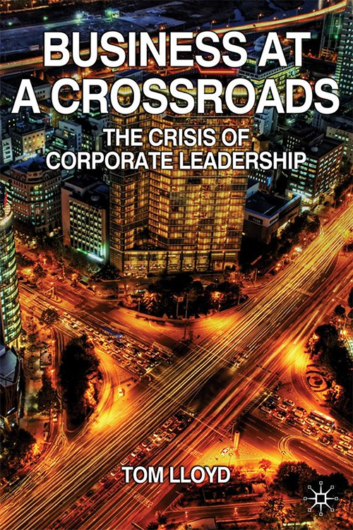 Business at a Crossroads: The Crisis of Corporate Leadership by Tom Lloyd