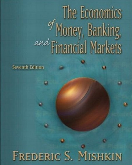 Frederic S. Mishkin - Economics of Money, Banking, and Financial Markets (7th edition)