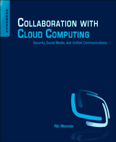 Collaboration with Cloud Computing: Security, Social Media, and Unified Communications