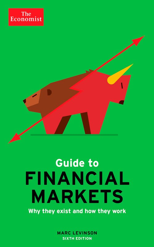 The Economist Guide to Financial Markets: Why they exist and how they work, 6th Edition