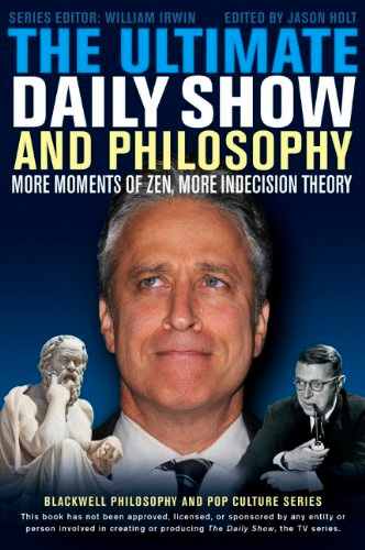 The Ultimate Daily Show and Philosophy: More Moments of Zen, More Indecision Theory, 2 edition