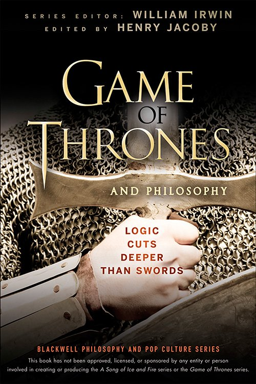 Game of Thrones and Philosophy: Logic Cuts Deeper Than Swords