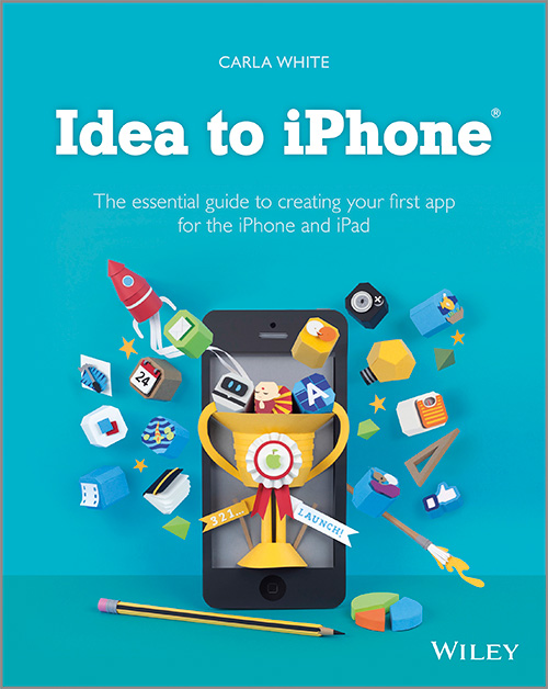 Idea to iphone the essential guide to creating your first for Ideas for iphone apps