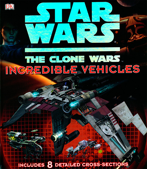 Star Wars: The Clone Wars - Incredible Vehicles by Jason Fry