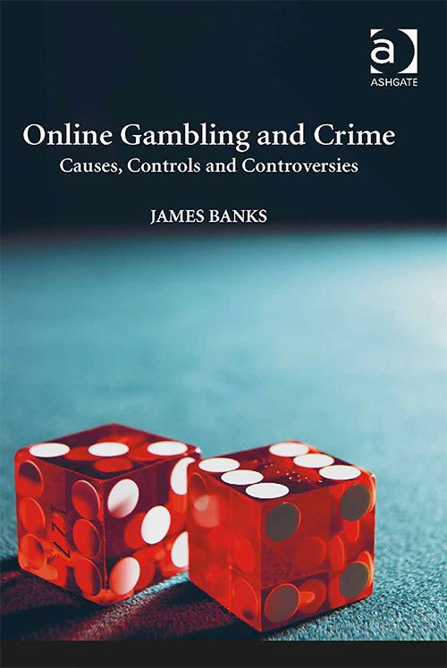 Online Gambling and Crime: Causes, Controls and Controversies