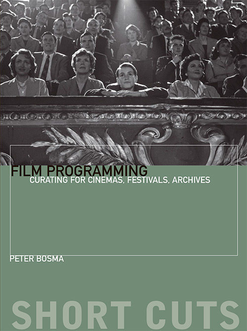 Film Programming: Curating for Cinemas, Festivals, Archives